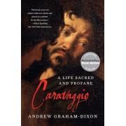 Caravaggio: A Life Sacred and Profane, Paperback