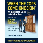 When the Cops Come Knockin': An Illustrated Guide to Criminal Law 2nd Edition Premium Edition