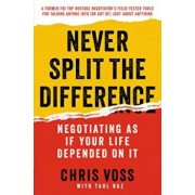 Never Split the Difference: Negotiating as If Your Life Depended on It, Hardcover/Chris Voss