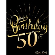 Happy 50th Birthday Guest Book: 50th, Fifty, Fiftieth, Birthday Party Guest Book. Spacious Layout To Use As You Wish For Names & Addresses, Sign In Or, Paperback/Jason Soft