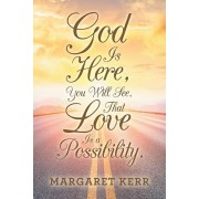 God Is Here, You Will See, That Love Is a Possibility., Paperback/Margaret Kerr