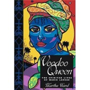 Voodoo Queen: The Spirited Lives of Marie Laveau, Hardcover/Martha Ward