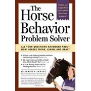 The Horse Behavior Problem Solver: All Your Questions Answered about How Horses Think, Learn, and React, Paperback/Jessica Jahiel