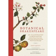 Botanical Shakespeare: An Illustrated Compendium of All the Flowers, Fruits, Herbs, Trees, Seeds, and Grasses Cited by the World's Greatest P, Hardcover