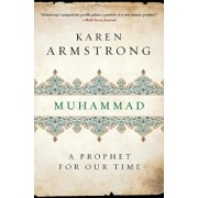 Muhammad: A Prophet for Our Time, Paperback/Karen Armstrong