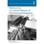 Brainwaves A Cultural History of Electroencephalography par Borck & Cornelius University of Lubeck & Germany