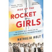 Rise of the Rocket Girls: The Women Who Propelled Us, from Missiles to the Moon to Mars, Paperback