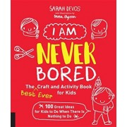 I Am Never Bored: The Best Ever Craft and Activity Book for Kids: 100 Great Ideas for Kids to Do When There Is Nothing to Do, Paperback/Sarah Devos