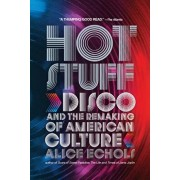 Hot Stuff: Disco and the Remaking of American Culture, Paperback/Alice Echols