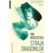 Straja dragonilor. Memorii 1921 and 150 1941 - Ion Negoitescu - PRECOMANDA