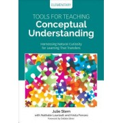 Tools for Teaching Conceptual Understanding, Elementary: Harnessing Natural Curiosity for Learning That Transfers
