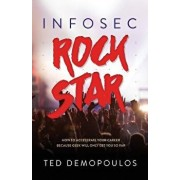 Infosec Rock Star: How to Accelerate Your Career Because Geek Will Only Get You So Far, Paperback/Ted Demopoulos