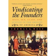 Vindicating the Founders: Race, Sex, Class, and Justice in the Origins of America, Hardcover