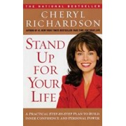 Stand Up for Your Life: A Practical Step-By-Step Plan to Build Inner Confidence and Personal Power, Paperback/Cheryl Richardson