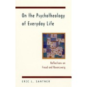 On the Psychotheology of Everyday Life - Reflections on Freud and Rosenzweig (Santner Eric L.)(Paperback) (9780226734880)