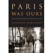 Paris Was Ours: Thirty-Two Writers Reflect on the City of Light, Paperback
