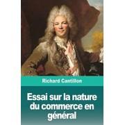 Essai sur la nature du commerce en gnral, Paperback/Richard Cantillon
