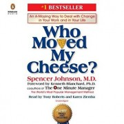 Who Moved My Cheese?: An A-Mazing Way to Deal with Change in Your Work and in Your Life/Spencer Johnson