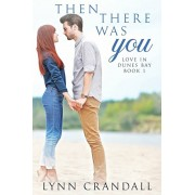 Then There Was You: Love in Dunes Bay Book One, Paperback/Lynn Crandall