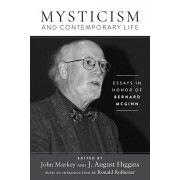 Mysticism and Contemporary Life: Essays in Honor of Bernard McGinn, Hardcover/J. August Higgins