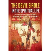 The Devil's Role in the Spiritual Life: St. John of the Cross' Teaching on Satan's Involvement in Every Stage of Spiritual Growth, Paperback/Cliff Ermatinger