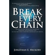Break Every Chain: A Police Officer's Battle with Alcoholism, Depression, and Devastating Loss; And the True Story of How God Changed His, Paperback/Jonathan E. Hickory