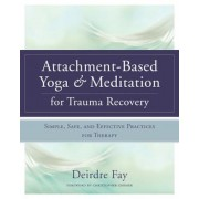 Attachment-Based Yoga & Meditation for Trauma Recovery: Simple, Safe, and Effective Practices for Therapy, Hardcover