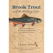Brook Trout & the Writing Life: The Intermingling of Fishing and Writing in a Novelist's Life, Paperback/Craig Nova