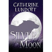 Silver Moon: A Wolves of Wolf's Point Novel, Paperback/Catherine Lundoff