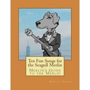 Merlin's Guide to the Merlin - 10 Fun Songs for the Seagull Merlin: The First Seagull Merlin Songbook on Amazon, Paperback/Merlin Speers