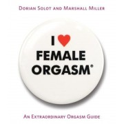 I Love Female Orgasm: An Extraordinary Orgasm Guide, Paperback