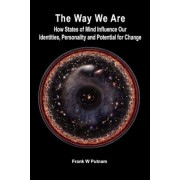 The Way We Are: How States of Mind Influence Our Indentities, Personality and Potential for Change, Paperback