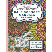 Color Like Crazy Kaleidoscope Mandala Designs Volume 3: An awesome coloring book designed to keep you stress free for hours., Paperback/Mary Tanana