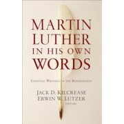 Martin Luther in His Own Words: Essential Writings of the Reformation, Paperback