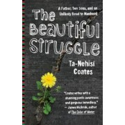 The Beautiful Struggle: A Father, Two Sons, and an Unlikely Road to Manhood, Paperback