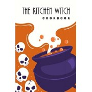 """The Kitchen Witch Cookbook: 6""""x9"""" Witches Cookbook with 100 Recipes Pages - Natural Remedies, Seasonal Recipes, Spells, and Rituals for All Season, Paperback/Studio S"""