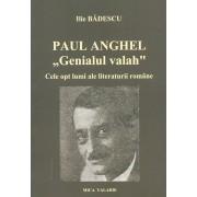 Paul Anghel - Genialul valah. Cele opt lumi ale literaturii romane/Ilie Badescu
