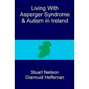 Living with Asperger syndrome and autism in Ireland, Paperback/Diarmuid Heffernan