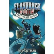 Flashback Four '2: The Titanic Mission, Hardcover/Dan Gutman