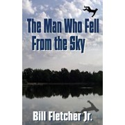 The Man Who Fell from the Sky, Paperback/Jr. Bill Fletcher