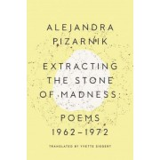 Extracting the Stone of Madness: Poems 1962 - 1972, Paperback