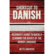 Shortcut to Danish: Beginner's Guide to Quickly Learning the Basics of the Danish Language, Paperback/Mette Andersen