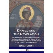 Daniel and the Revelation: The Response of History to the Voice of Prophecy; A Verse by Verse Study of These Important Books of the Bible - The C, Paperback/Uriah Smith