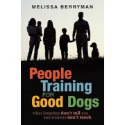 People Training for Good Dogs: What Breeders Don't Tell You and Trainers Don't Teach, Paperback