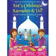 Let's Celebrate Ramadan & Eid! (Muslim Festival of Fasting & Sweets) (Maya & Neel's India Adventure Series, Book 4), Hardcover/Ajanta Chakraborty
