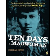 "Ten Days a Madwoman: The Daring Life and Turbulent Times of the Original ""Girl"" Reporter, Nellie Bly, Paperback"