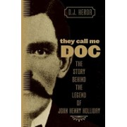They Call Me Doc: The Story Behind the Legend of John Henry Holliday, Paperback/D. J. Herda