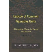 Lexicon of Common Figurative Units. Widespread Idioms in Europe and Beyond. Volume II, Hardback/Elisabeth Piirainen