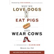 Why We Love Dogs, Eat Pigs, and Wear Cows: An Introduction to Carnism: The Belief System That Enables Us to Eat Some Animals and Not Others, Paperback