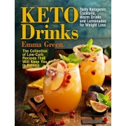 Keto Drinks: Tasty Ketogenic Cocktails, Warm Drinks and Lemonades for Weight Loss - The Collection of Low-Carb Recipes That Will Ke, Paperback/Emma Green